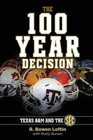 The 100-Year Decision: Texas A&M and the SEC (Paperback)