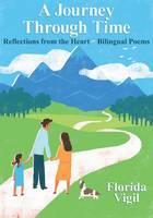 A Journey Through Time: Reflections from the Heart - Bilingual Poems (Paperback)