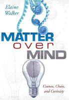 Matter Over Mind: Cosmos, Chaos, and Curiosity (Hardback)