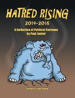 Hatred Rising 2014-2016: A Collection of Political Cartoons by Paul Jamiol (Paperback)