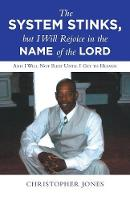 The System Stinks, But I Will Rejoice in the Name of the Lord: And I Will Not Rest Until I Get to Heaven (Paperback)