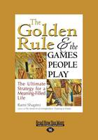 The Golden Rule and the Games People Play: The Ultimate Strategy for a Meaning-Filled Life (Paperback)