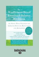 The Mindfulness-Based Emotional Balance Workbook: An Eight-Week Program for Improved Emotion Regulation and Resilience (Paperback)