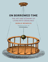 On Borrowed Time: (1 Volume Set): The Art and Economy of Living with Deadlines (Paperback)