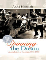 Spinning the Dream: Assimilation in Australia 1950-1970 (Paperback)