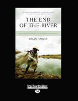 The End of the River: Dams, Drought and Deja Vu on the Rio Sao Francisco (Paperback)
