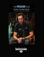 The House That Hugh Laurie Built: An Unauthorized Biography and Episode Guide (Paperback)