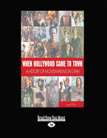 When Hollywood Came to Town: A History of Movie Making in Utah (Paperback)