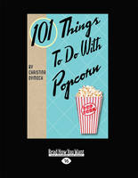 101 Things to Do with Popcorn (Paperback)