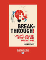 Breakthrough!: Canada'S Greatest Inventions and Innovations (Paperback)