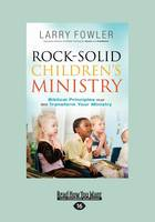 Rock Solid Children's Ministry: Biblical Principles That Will Transform Your Ministry (Paperback)