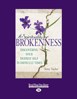 A Spirituality for Brokenness: Discovering Your Deepest Self in Difficult Times (Paperback)