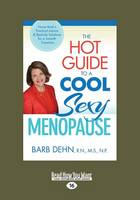 The Hot Guide to a Cool Sexy Menopause: Nurse Barb's Practical Advice and Real-Life Solutions for a Smooth Transition (Paperback)