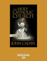 The Holy Catholic Church: Institutes of the Christian Religion (Book 4 ) (Paperback)