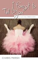 I Forgot to Tell You: Ballet School Confidential - Ballet School Confidential (Paperback)