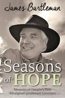 Seasons of Hope: Memoirs of Ontario's First Aboriginal Lieutenant Governor (Paperback)