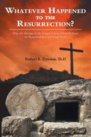Whatever Happened to the Resurrection?