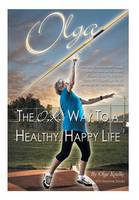 Olga: The O.K. Way to a Healthy, Happy Life (Hardback)