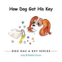 How Dog Got His Key: From the Dog Has a Key Series (Paperback)