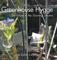 Greenhouse Hygge: The House of My Growing Dreams (Hardback)