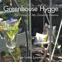 Greenhouse Hygge: The House of My Growing Dreams (Paperback)