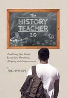 The History Teacher 2.0: Awakening Our Innate Lovability, Worthiness, Adequacy and Empowerment (Hardback)