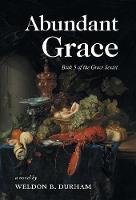 Abundant Grace: Book 5 of the Grace Sextet (Hardback)