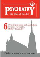 Psychiatry the State of the Art: Volume 6 Drug Dependence and Alcoholism, Forensic Psychiatry, Military Psychiatry (Paperback)