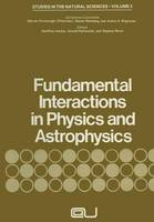 Fundamental Interactions in Physics and Astrophysics: A Volume Dedicated to P.A.M. Dirac on the Occasion of his Seventieth Birthday - Studies in the Natural Sciences 3 (Paperback)