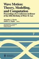 Wave Motion: Theory, Modelling, and Computation: Proceedings of a Conference in Honor of the 60th Birthday of Peter D. Lax - Mathematical Sciences Research Institute Publications 7 (Paperback)