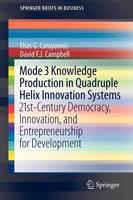 Mode 3 Knowledge Production in Quadruple Helix Innovation Systems: 21st-Century Democracy, Innovation, and Entrepreneurship for Development - SpringerBriefs in Business (Paperback)