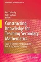 Constructing Knowledge for Teaching Secondary Mathematics: Tasks to enhance prospective and practicing teacher learning - Mathematics Teacher Education 6 (Paperback)