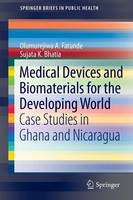 Medical Devices and Biomaterials for the Developing World: Case Studies in Ghana and Nicaragua - SpringerBriefs in Public Health (Paperback)