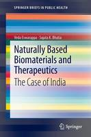 Naturally Based Biomaterials and Therapeutics: The Case of India - SpringerBriefs in Public Health (Paperback)