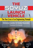 The Soyuz Launch Vehicle: The Two Lives of an Engineering Triumph - Space Exploration (Paperback)