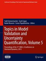 Topics in Model Validation and Uncertainty Quantification, Volume 5: Proceedings of the 31st IMAC, A Conference on Structural Dynamics, 2013 - Conference Proceedings of the Society for Experimental Mechanics Series (Hardback)