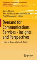 Demand for Communications Services - Insights and Perspectives: Essays in Honor of Lester D. Taylor - The Economics of Information, Communication, and Entertainment (Hardback)