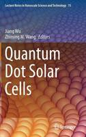 Quantum Dot Solar Cells - Lecture Notes in Nanoscale Science and Technology 15 (Hardback)