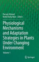 Physiological Mechanisms and Adaptation Strategies in Plants Under Changing Environment: Volume 1 (Hardback)