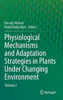 Physiological Mechanisms and Adaptation Strategies in Plants Under Changing Environment: Volume 2 (Hardback)