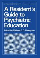 A Resident's Guide to Psychiatric Education - Critical Issues in Psychiatry (Paperback)