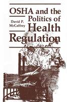 OSHA and the Politics of Health Regulation - Environment, Development and Public Policy: Public Policy and Social Services (Paperback)