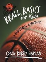 Bball Basics for Kids: A Basketball Handbook (Paperback)