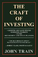The Craft of Investing: Growth and Value Stocks - Emerging Markets - Funds - Retirement and Estate Planning (Paperback)