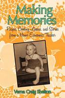 Making Memories: Recipes, Cooking Lessons, and Stories from a Home Economics Teacher (Paperback)