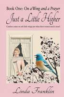 Just a Little Higher: A Collection of True Stories about Women and the Special Birds Who Encouraged Them (Paperback)