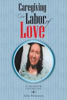 Caregiving: Our Labor of Love: A Memoir (Paperback)