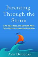 Parenting Through the Storm: Find Help, Hope, and Strength When Your Child Has Psychological Problems (Hardback)