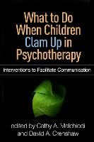 What to Do When Children Clam Up in Psychotherapy: Interventions to Facilitate Communication - Creative Arts and Play Therapy (Paperback)