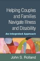 Helping Couples and Families Navigate Illness and Disability: An Integrated Approach (Hardback)